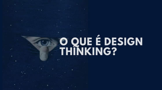O que é Design Thinking? Um Guia Completo sobre Design Thinking