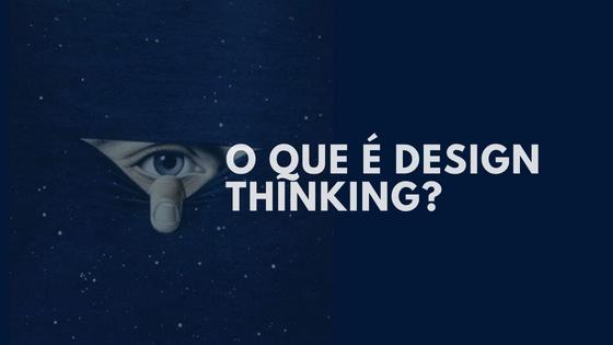 O que é Design Thinking? Um Guia Completo sobre Design Thinking