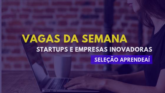 Vagas da semana: em Startups e empresas inovadoras